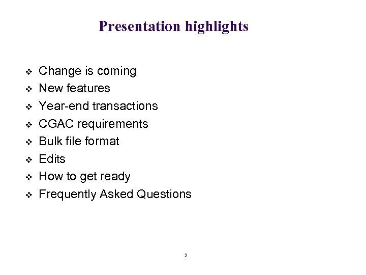 Presentation highlights v v v v Change is coming New features Year-end transactions CGAC