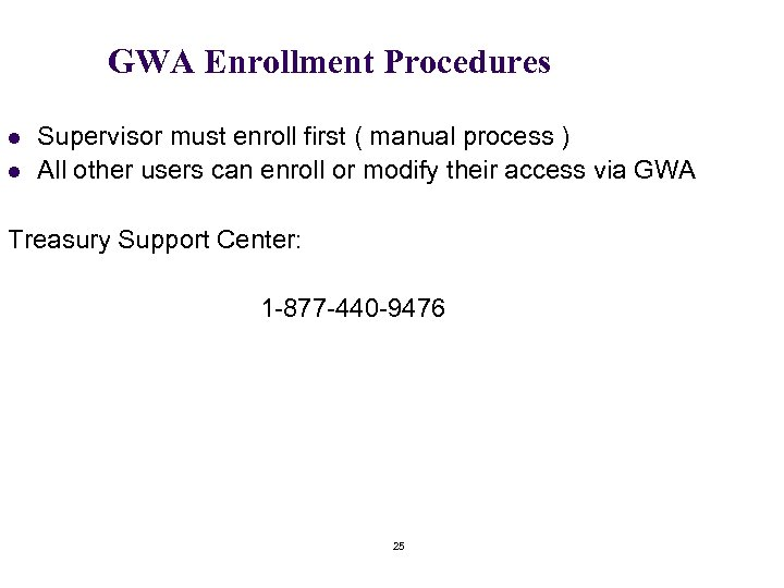 GWA Enrollment Procedures l l Supervisor must enroll first ( manual process ) All