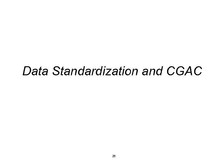 Data Standardization and CGAC 26