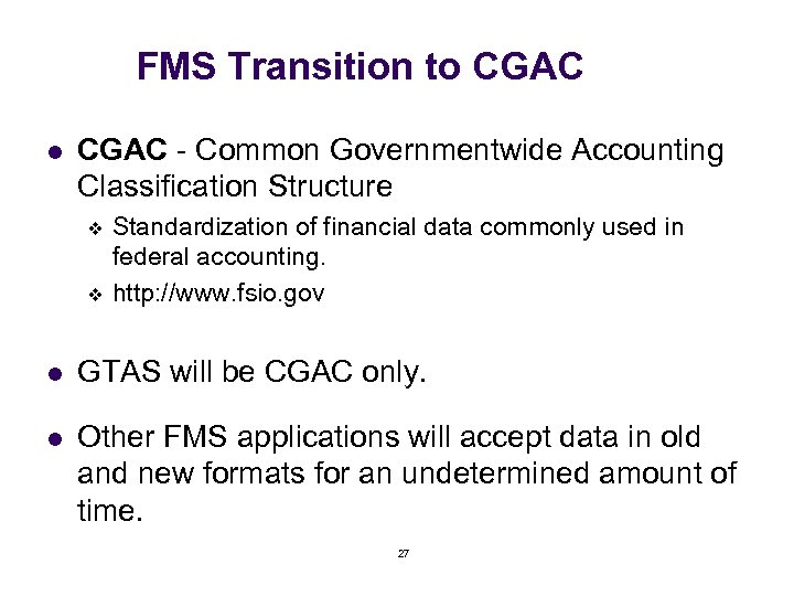 FMS Transition to CGAC l CGAC - Common Governmentwide Accounting Classification Structure v v