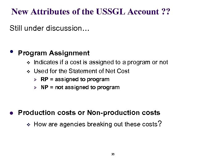 New Attributes of the USSGL Account ? ? Still under discussion… • Program Assignment