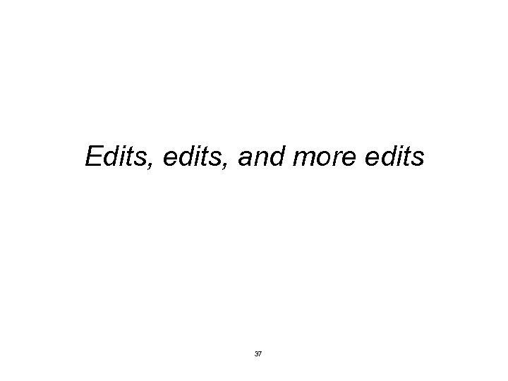 Edits, edits, and more edits 37