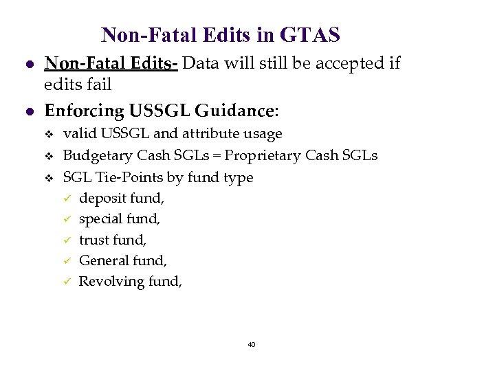 Non-Fatal Edits in GTAS l l Non-Fatal Edits- Data will still be accepted if