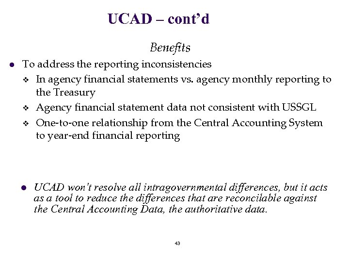 UCAD – cont'd Benefits l To address the reporting inconsistencies v In agency financial