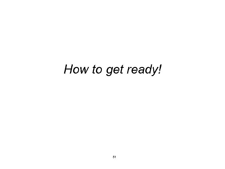 How to get ready! 51