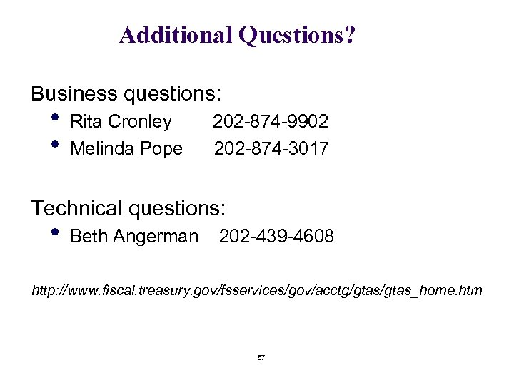 Additional Questions? Business questions: • • Rita Cronley Melinda Pope 202 -874 -9902 202