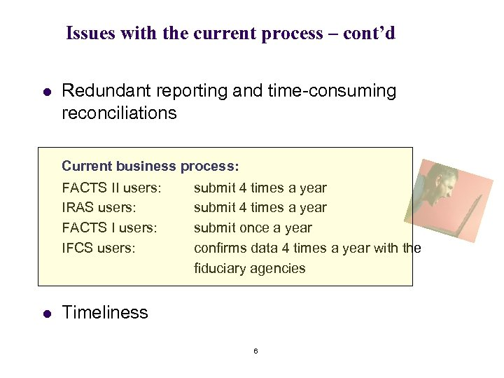 Issues with the current process – cont'd l Redundant reporting and time-consuming reconciliations Current