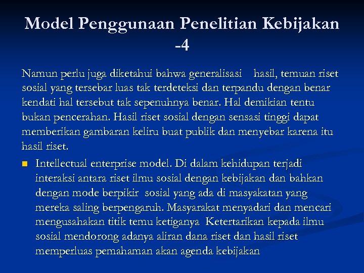 Model Penggunaan Penelitian Kebijakan -4 Namun perlu juga diketahui bahwa generalisasi hasil, temuan riset