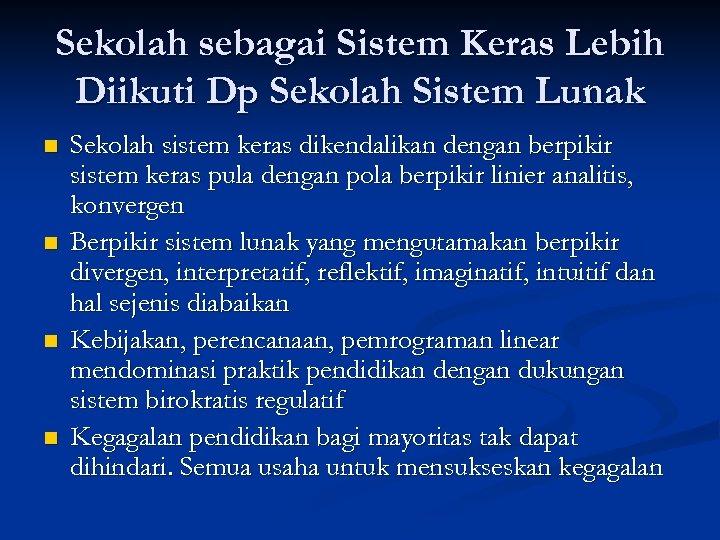 Sekolah sebagai Sistem Keras Lebih Diikuti Dp Sekolah Sistem Lunak n n Sekolah sistem