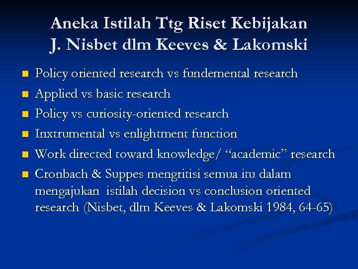 Aneka Istilah Ttg Riset Kebijakan J. Nisbet dlm Keeves & Lakomski n n n