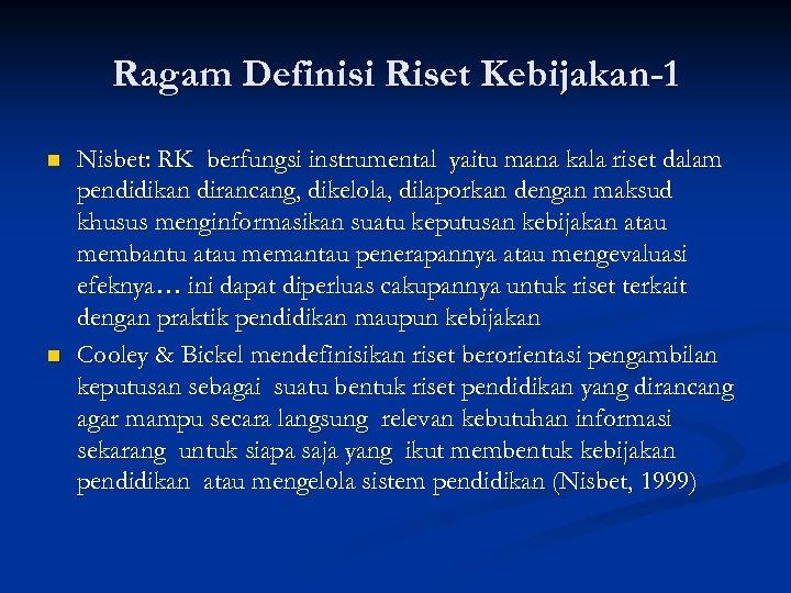 Ragam Definisi Riset Kebijakan-1 n n Nisbet: RK berfungsi instrumental yaitu mana kala riset