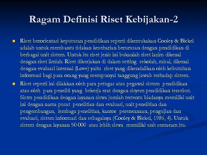 Ragam Definisi Riset Kebijakan-2 n n Riset berorientasi keputusan pendidikan seperti dikemukakan Cooley &