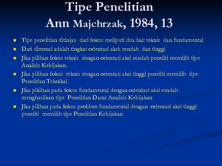 Tipe Penelitian Ann Majchrzak, 1984, 13 n n n Tipe penelitian ditinjau dari fokus