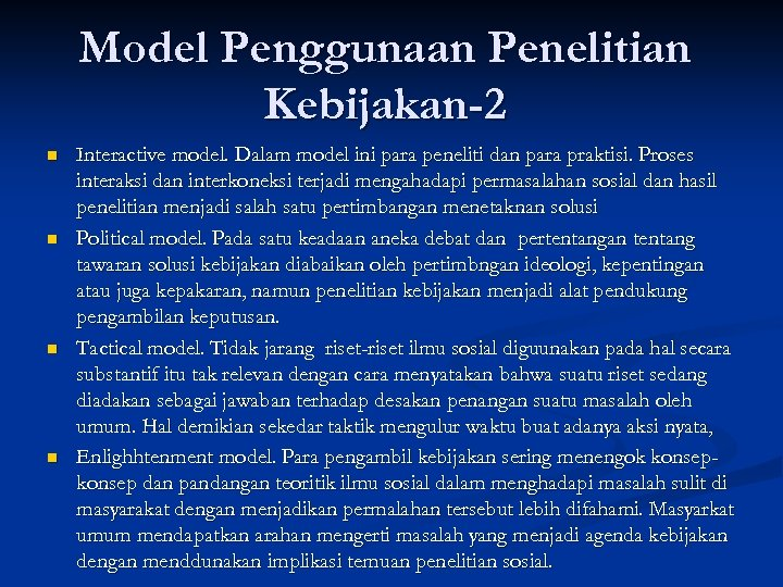 Model Penggunaan Penelitian Kebijakan-2 n n Interactive model. Dalam model ini para peneliti dan