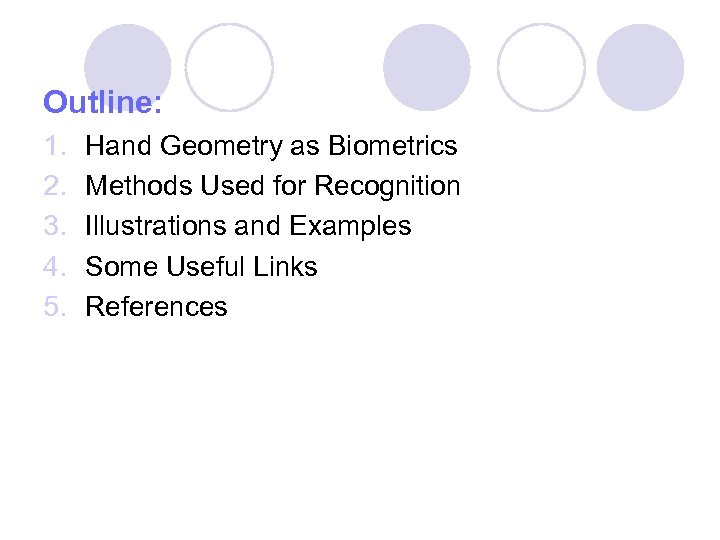 Outline: 1. 2. 3. 4. 5. Hand Geometry as Biometrics Methods Used for Recognition