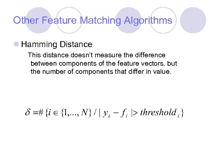 Other Feature Matching Algorithms l Hamming Distance This distance doesn't measure the difference between
