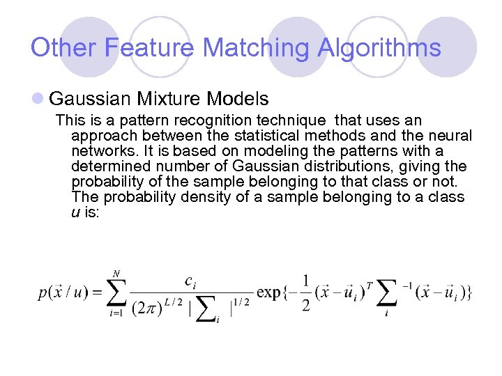 Other Feature Matching Algorithms l Gaussian Mixture Models This is a pattern recognition technique