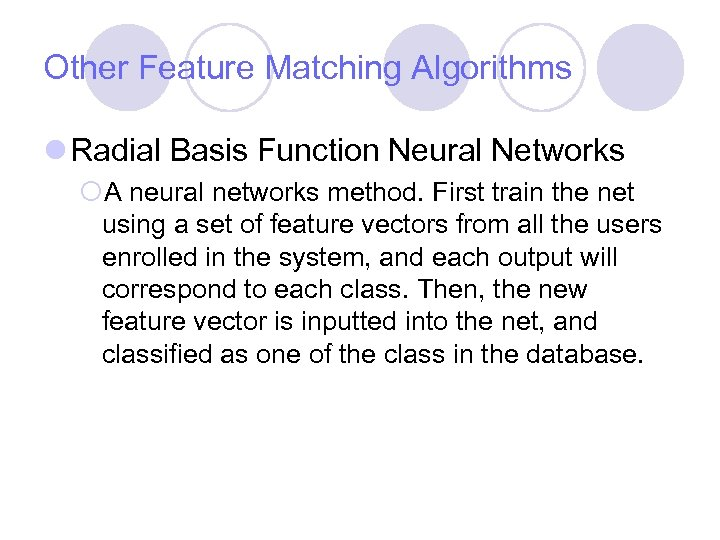Other Feature Matching Algorithms l Radial Basis Function Neural Networks ¡A neural networks method.