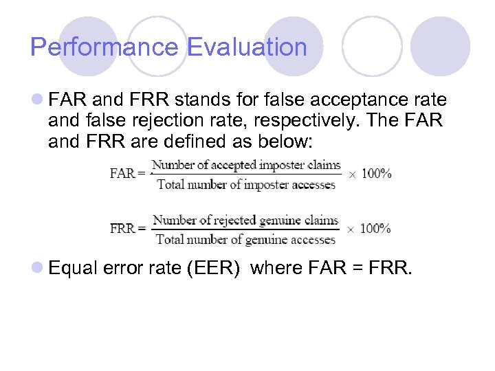 Performance Evaluation l FAR and FRR stands for false acceptance rate and false rejection
