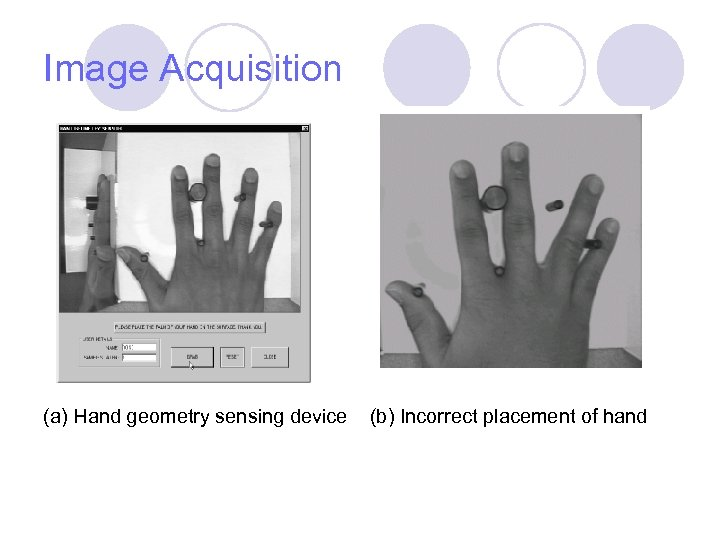 Image Acquisition (a) Hand geometry sensing device (b) Incorrect placement of hand