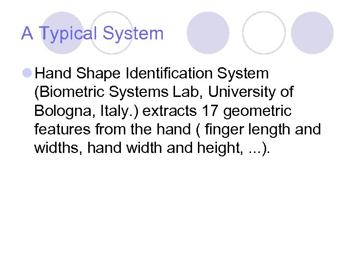A Typical System l Hand Shape Identification System (Biometric Systems Lab, University of Bologna,