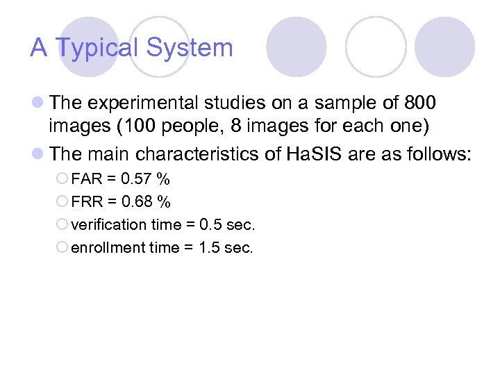 A Typical System l The experimental studies on a sample of 800 images (100