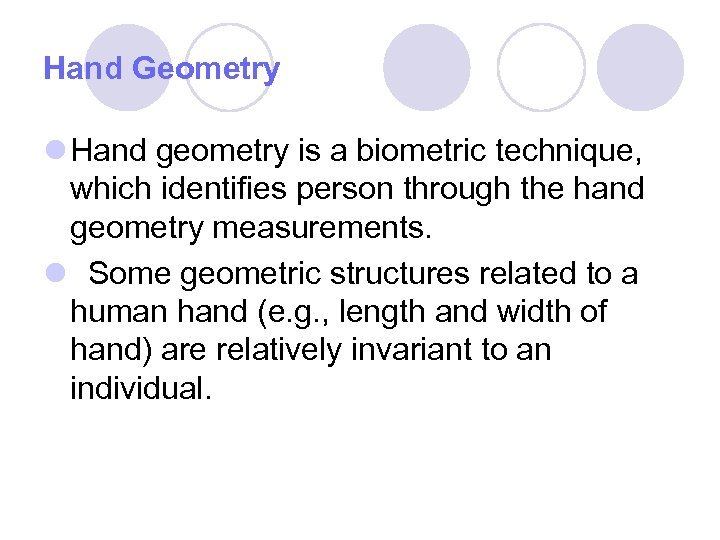 Hand Geometry l Hand geometry is a biometric technique, which identifies person through the