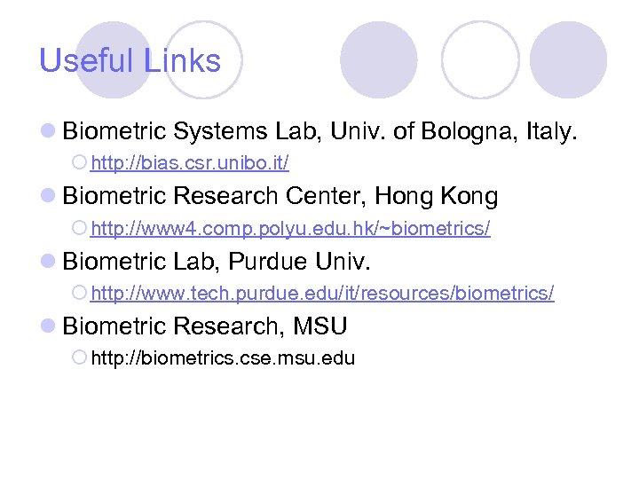 Useful Links l Biometric Systems Lab, Univ. of Bologna, Italy. ¡ http: //bias. csr.