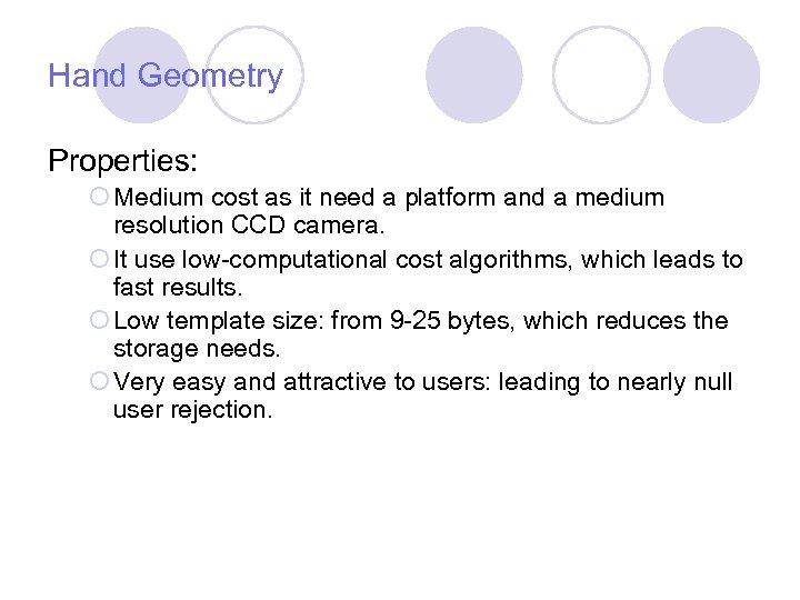 Hand Geometry Properties: ¡ Medium cost as it need a platform and a medium