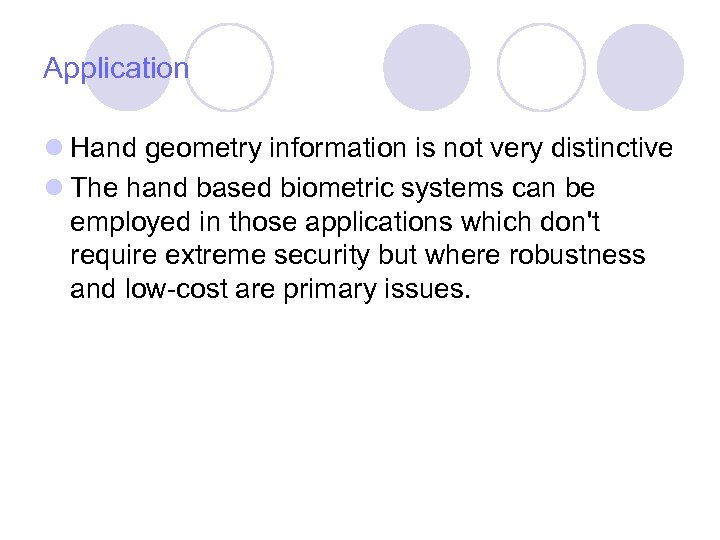 Application l Hand geometry information is not very distinctive l The hand based biometric