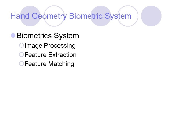 Hand Geometry Biometric System l Biometrics System ¡Image Processing ¡Feature Extraction ¡Feature Matching