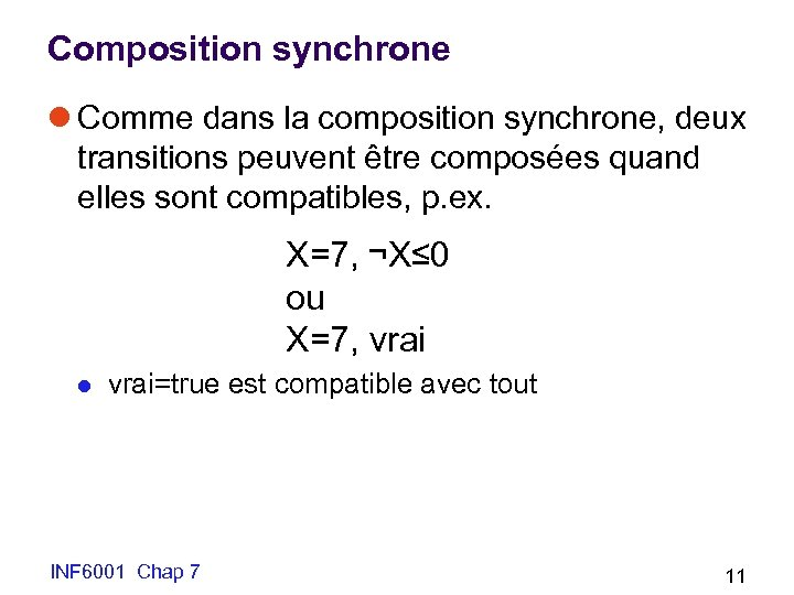 Composition synchrone l Comme dans la composition synchrone, deux transitions peuvent être composées quand