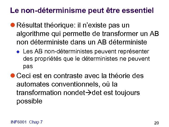 Le non-déterminisme peut être essentiel l Résultat théorique: il n'existe pas un algorithme qui