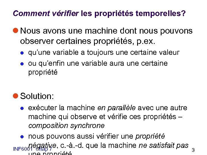 Comment vérifier les propriétés temporelles? l Nous avons une machine dont nous pouvons observer