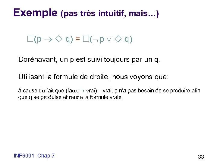 Exemple (pas très intuitif, mais…) (p q) = ( p q) Dorénavant, un p