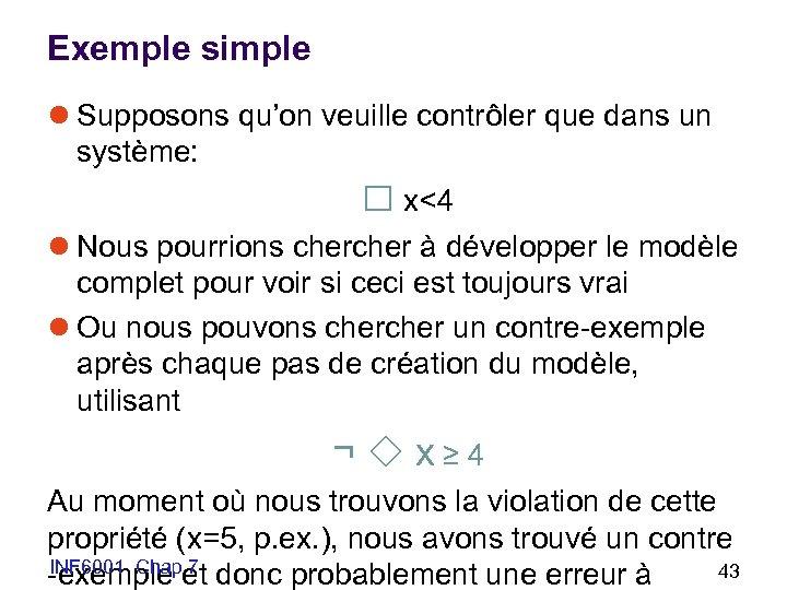 Exemple simple l Supposons qu'on veuille contrôler que dans un système: x<4 l Nous