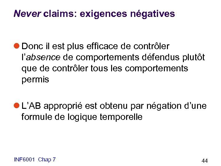 Never claims: exigences négatives l Donc il est plus efficace de contrôler l'absence de