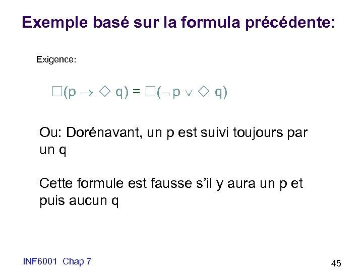 Exemple basé sur la formula précédente: Exigence: (p q) = ( p q) Ou:
