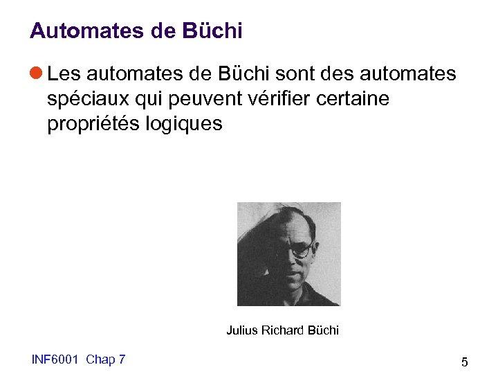 Automates de Büchi l Les automates de Büchi sont des automates spéciaux qui peuvent