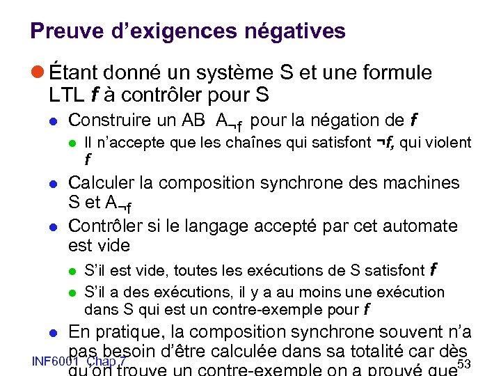 Preuve d'exigences négatives l Étant donné un système S et une formule LTL f