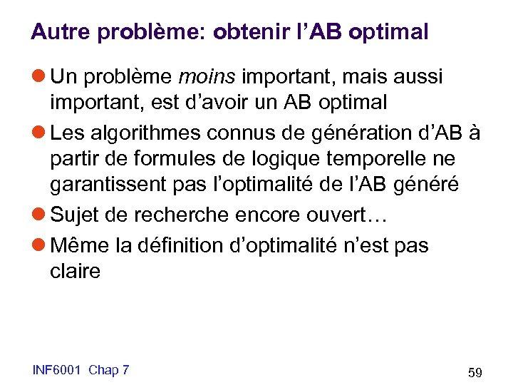 Autre problème: obtenir l'AB optimal l Un problème moins important, mais aussi important, est