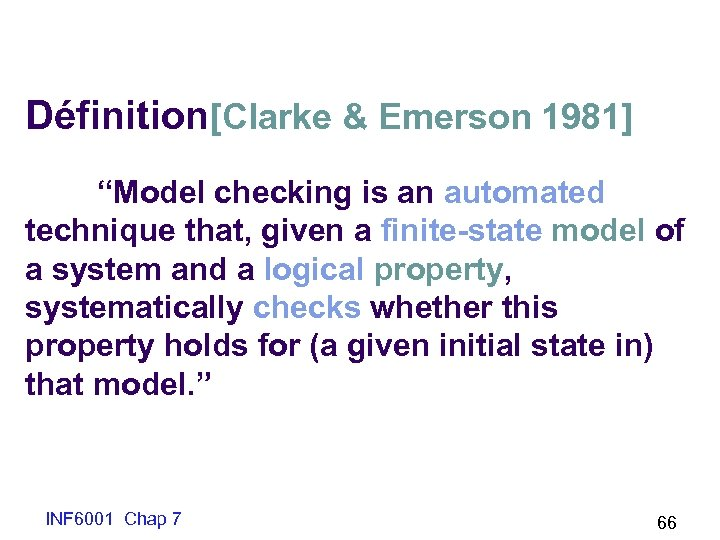 """Définition[Clarke & Emerson 1981] """"Model checking is an automated technique that, given a finite-state"""