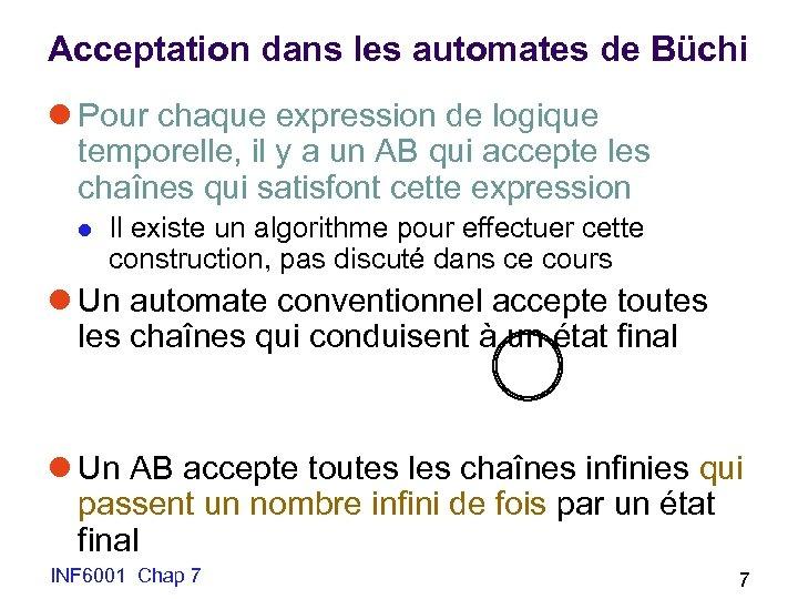 Acceptation dans les automates de Büchi l Pour chaque expression de logique temporelle, il