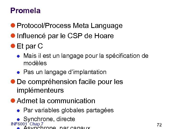 Promela l Protocol/Process Meta Language l Influencé par le CSP de Hoare l Et