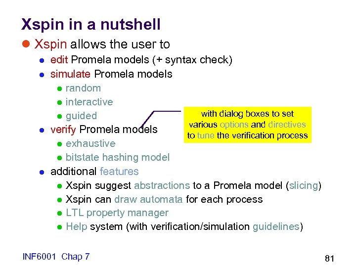 Xspin in a nutshell l Xspin allows the user to l l edit Promela