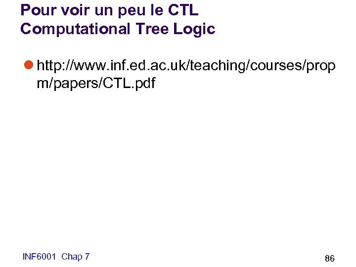 Pour voir un peu le CTL Computational Tree Logic l http: //www. inf. ed.