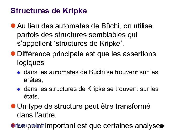 Structures de Kripke l Au lieu des automates de Büchi, on utilise parfois des