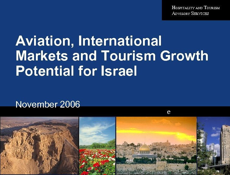 HOSPITALITY AND TOURISM ADVISORY SERVICES Aviation, International Markets and Tourism Growth Potential for Israel