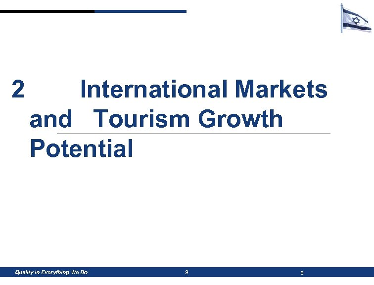 2 International Markets and Tourism Growth Potential Quality in Everything We Do 9 e