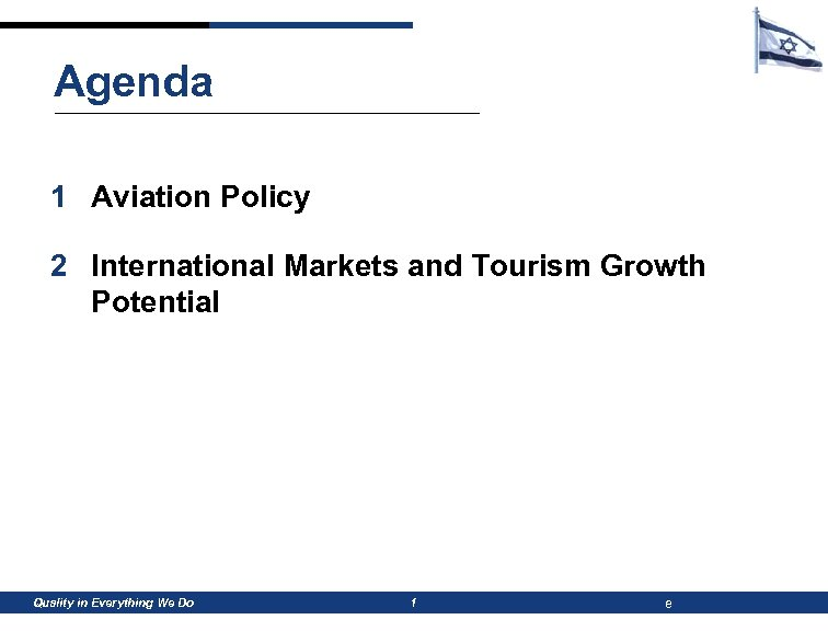 Agenda 1 Aviation Policy 2 International Markets and Tourism Growth Potential Quality in Everything